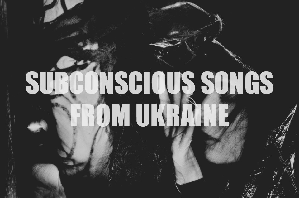 Subconscious Songs from Ukraine